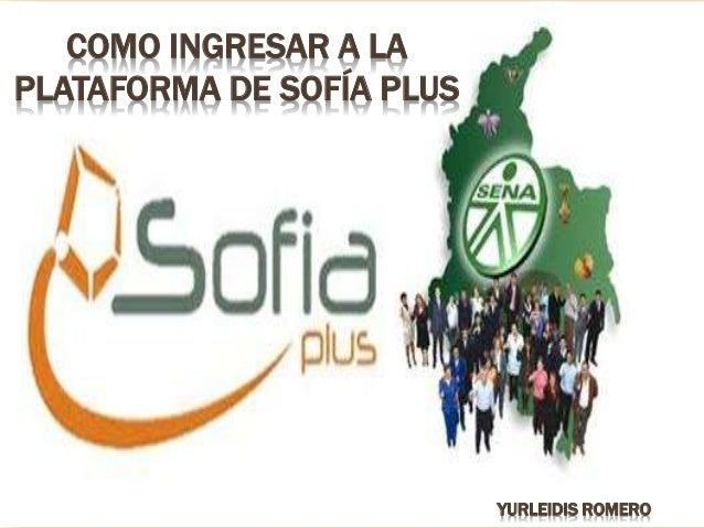COMO INGRESAR A LA  PLATAFORMA DE SOFÍA PLUS  YURLEIDIS ROMERO