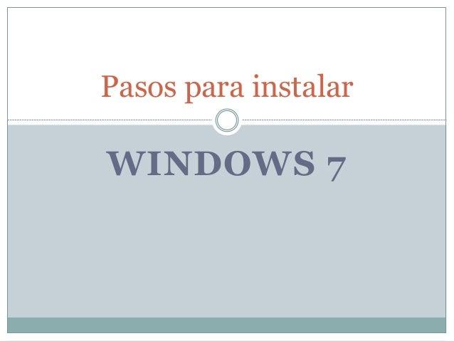 WINDOWS 7 Pasos para instalar