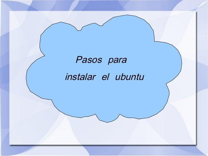 Pasos para  instalar el ubuntu