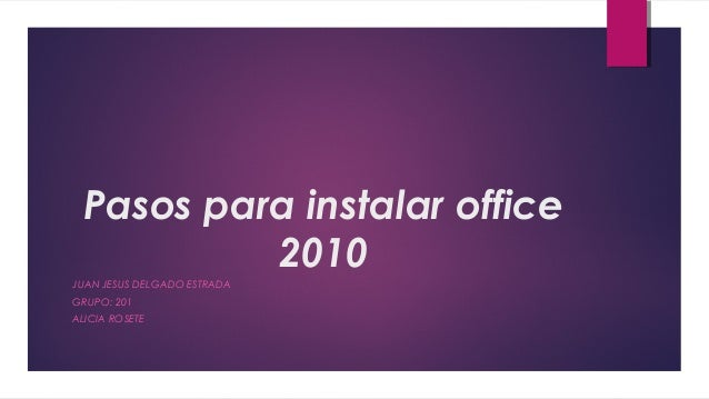 Pasos para instalar office2010JUAN JESUS DELGADO ESTRADAGRUPO: 201ALICIA ROSETE