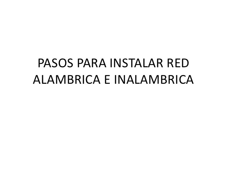 PASOS PARA INSTALAR RED ALAMBRICA E INALAMBRICA <br />
