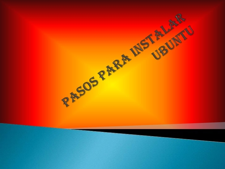 PASOS PARA INSTALAR UBUNTU<br />
