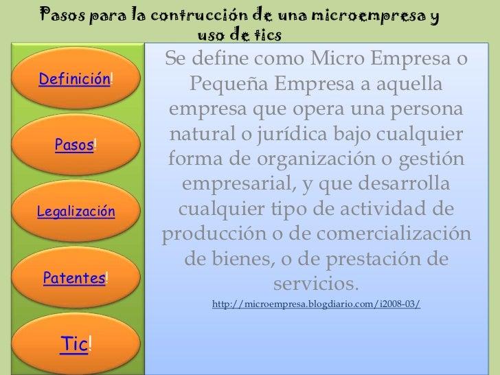 Pasos para la contrucción de una microempresa y                    uso de tics                Se define como Micro Empresa...