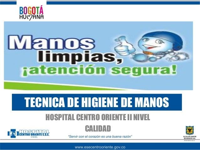 TECNICA DE HIGIENE DE MANOS HOSPITAL CENTRO ORIENTE II NIVEL CALIDAD