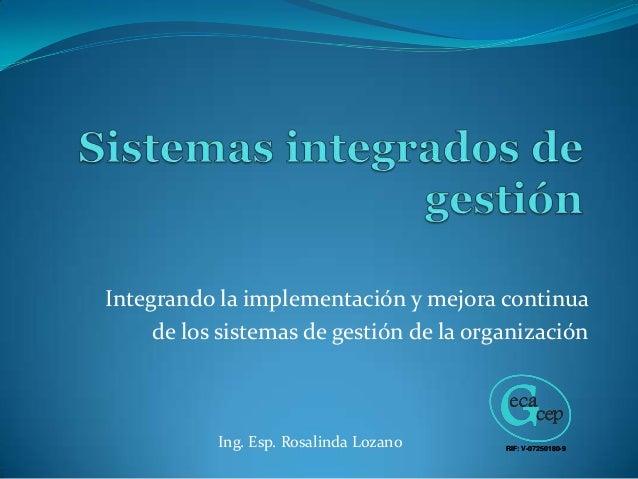 Integrando la implementación y mejora continua de los sistemas de gestión de la organización RIF: V-07250180-9RIF: V-07250...