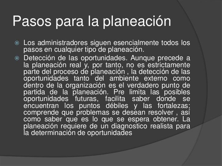 Pasos para la planeación   Los administradores siguen esencialmente todos los    pasos en cualquier tipo de planeación. ...