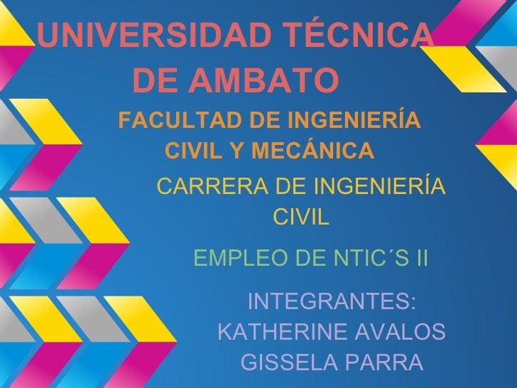 UNIVERSIDAD TÉCNICA     DE AMBATO   FACULTAD DE INGENIERÍA      CIVIL Y MECÁNICA     CARRERA DE INGENIERÍA             CIV...