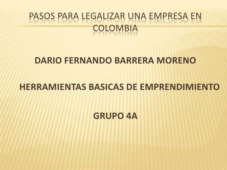 PASOS PARA LEGALIZAR UNA EMPRESA EN              COLOMBIA  DARIO FERNANDO BARRERA MORENOHERRAMIENTAS BASICAS DE EMPRENDIMI...