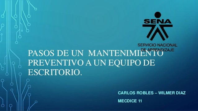 PASOS DE UN MANTENIMIENTO PREVENTIVO A UN EQUIPO DE ESCRITORIO. CARLOS ROBLES – WILMER DIAZ MECDICE 11