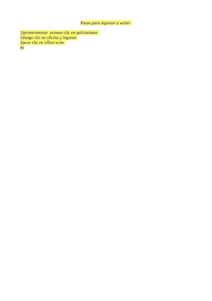 Pasos para ingresar a writer1)primeramente acemos clic en aplicasiones2)luego clic en oficina y ingresar3)acer clic en off...