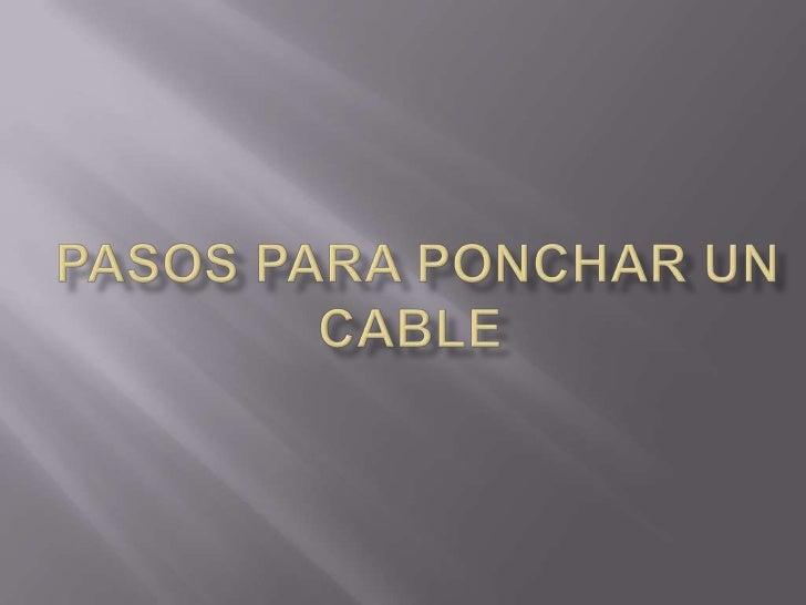 PASOS PARA PONCHAR UN CABLE<br />