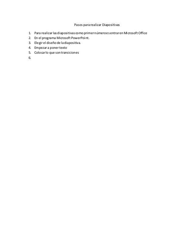 Pasos para realizar Diapositivas 1. Para realizarlasdiapositivascomoprimernúmeroesentrarenMicrosoftOffice 2. En el program...