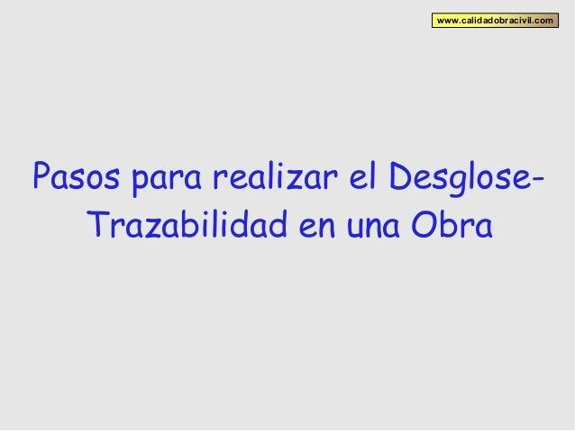 www.calidadobracivil.com Pasos para realizar el Desglose- Trazabilidad en una Obra