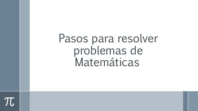 Pasos Para Resolver Problemas De Matematicas