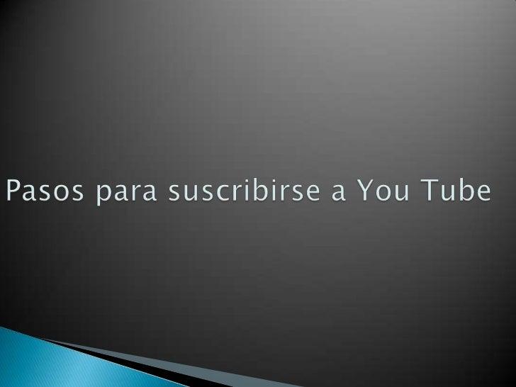 Pasos para suscribirse a You Tube<br />