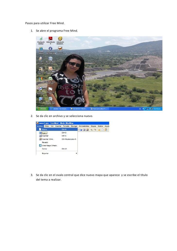 Pasos para utilizar Free Mind.      1. Se abre el programa Free Mind.         2. Se da clic en archivo y se selecciona nue...