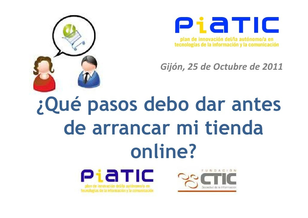Gijón, 25 de Octubre de 2011¿Qué pasos debo dar antes  de arrancar mi tienda         online?