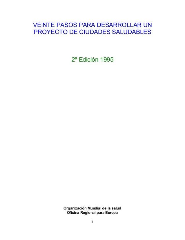 VEINTE PASOS PARA DESARROLLAR UN PROYECTO DE CIUDADES SALUDABLES  2ª Edición 1995  Organización Mundial de la salud Oficin...