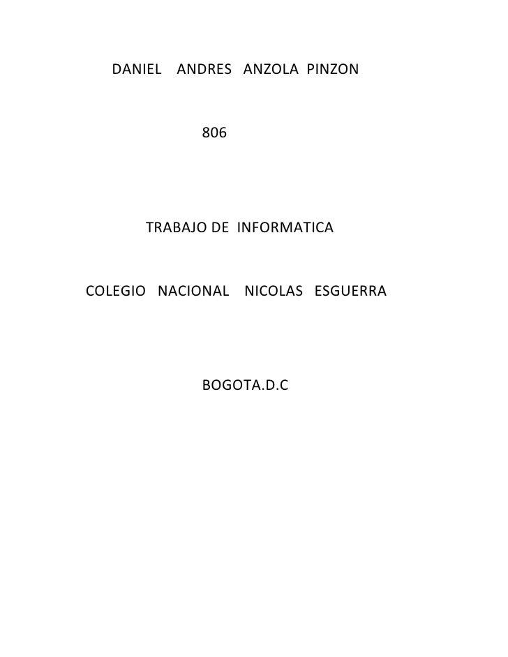 DANIEL ANDRES ANZOLA PINZON            806      TRABAJO DE INFORMATICACOLEGIO NACIONAL NICOLAS ESGUERRA            BOGOTA....