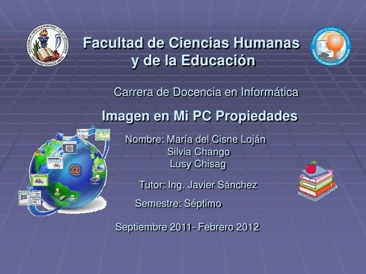Facultad de Ciencias Humanas<br /> y de la Educación<br />Carrera de Docencia en Informática<br />Imagen en Mi PC Propieda...