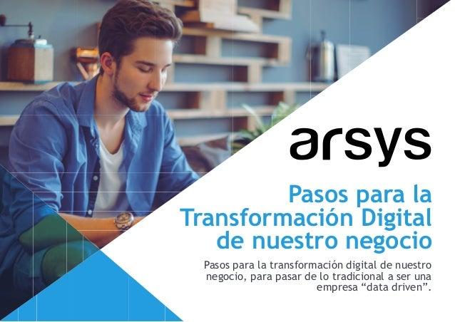 Pasos para la Transformación Digital de nuestro negocio Pasos para la transformación digital de nuestro negocio, para pasa...