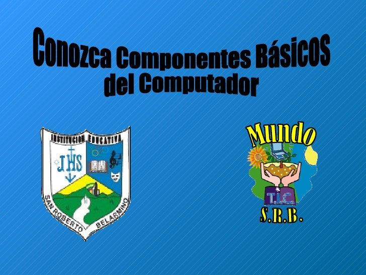 Conozca Componentes Básicos  del Computador Mundo S.R.B.