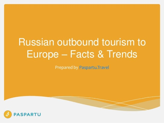 Russian outbound tourism to Europe – Facts & Trends Prepared by Paspartu.Travel