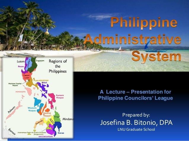 A Lecture – Presentation for Philippine Councilors' League Prepared by:  Josefina B. Bitonio, DPA LNU Graduate School