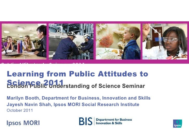 London Public Understanding of Science Seminar Learning from Public Attitudes to Science 2011 Marilyn Booth, Department fo...