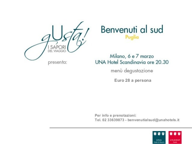 Euro 28 a personaPer info e prenotazioni:Tel. 02 33639873 - benvenutialsud@unahotels.it