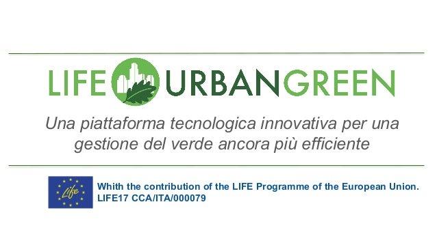 Una piattaforma tecnologica innovativa per una gestione del verde ancora più efficiente Whith the contribution of the LIFE...