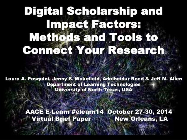 Digital Scholarship and  Impact Factors:  Methods and Tools to  Connect Your Research  Laura A. Pasquini, Jenny S. Wakefie...