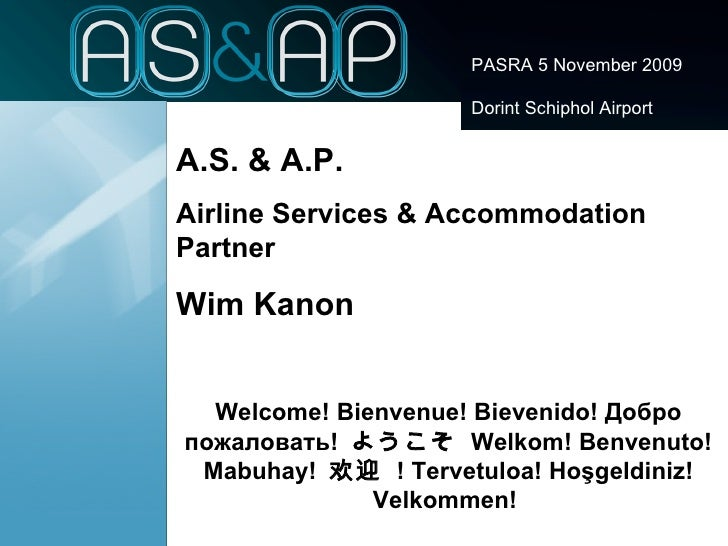 PASRA 5 November 2009 Dorint Schiphol Airport A.S. & A.P. Airline Services & Accommodation Partner Wim Kanon Welcome! Bien...