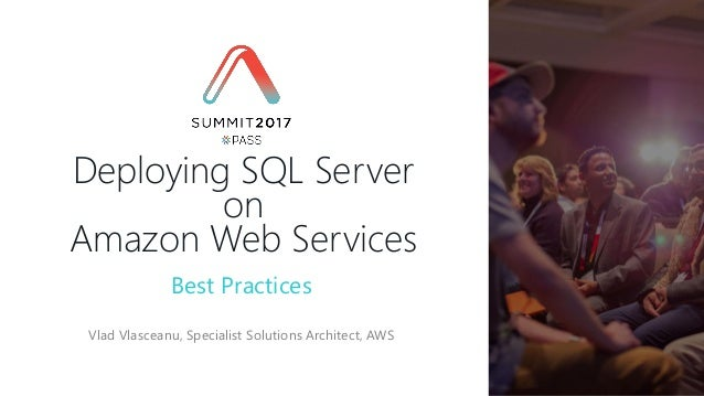 Best Practices Vlad Vlasceanu, Specialist Solutions Architect, AWS Deploying SQL Server on Amazon Web Services