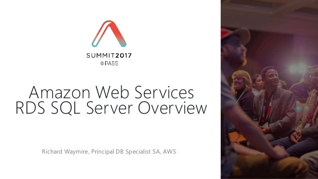Richard Waymire, Principal DB Specialist SA, AWS Amazon Web Services RDS SQL Server Overview