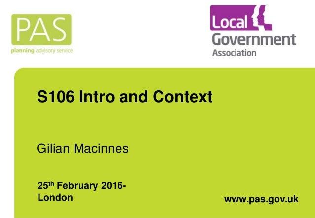 S106 Intro and Context Gilian Macinnes 25th February 2016- London www.pas.gov.uk