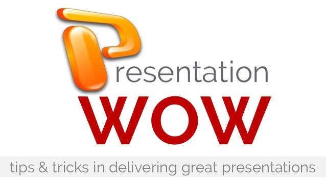 resentation WOWtips & tricks in delivering great presentations