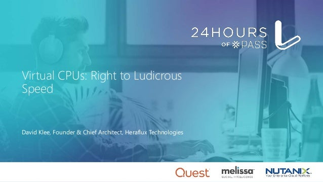 Virtual CPUs: Right to Ludicrous Speed David Klee, Founder & Chief Architect, Heraflux Technologies