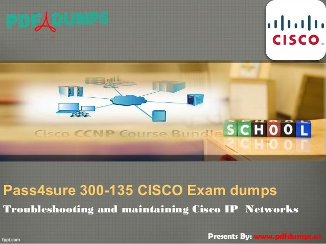 Pass4sure 300-135 CISCO Exam dumps Troubleshooting and maintaining Cisco IP Networks Presents By: www.pdfdumps.us