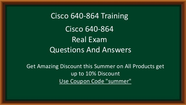 Cisco 640-864 Training Cisco 640-864 Real Exam Questions And Answers Get Amazing Discount this Summer on All Products get ...