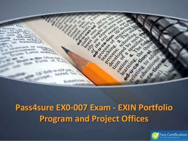 Pass4sure EX0-007 Exam - EXIN Portfolio Program and Project Offices