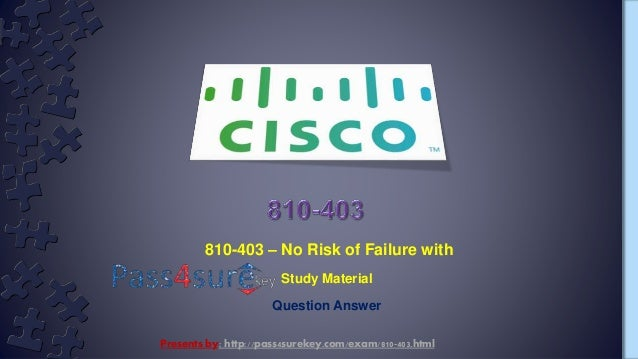 810-403 – No Risk of Failure with Study Material Question Answer Presents by: http://pass4surekey.com/exam/810-403.html