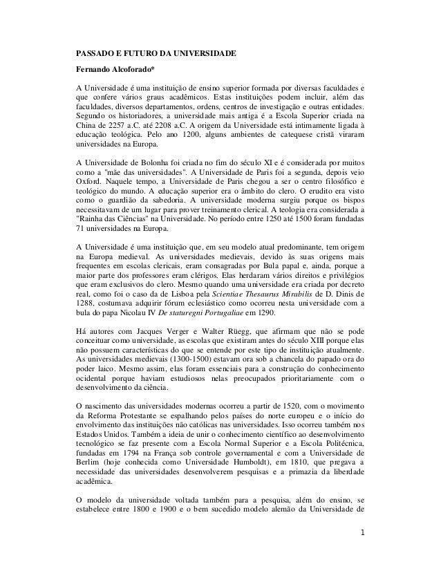1 PASSADO E FUTURO DA UNIVERSIDADE Fernando Alcoforado* A Universidade é uma instituição de ensino superior formada por di...
