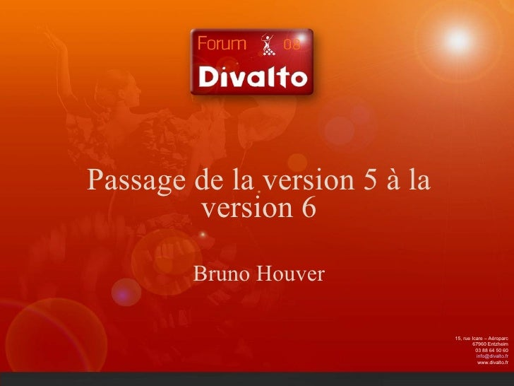 Passage de la version 5 à la version 6 Bruno Houver 15, rue Icare – Aéroparc 67960 Entzheim 03 88 64 50 60 [email_address]...