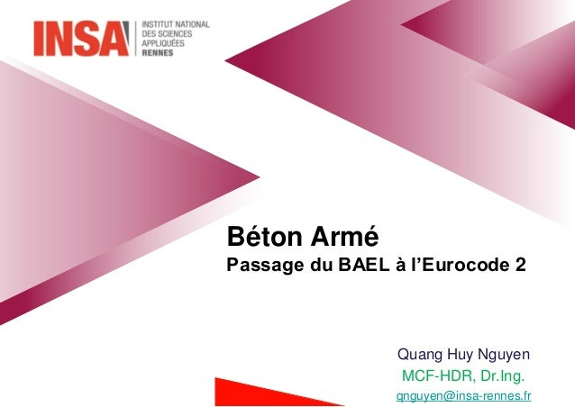 Béton Armé Passage du BAEL à l'Eurocode 2 Quang Huy Nguyen MCF-HDR, Dr.Ing. qnguyen@insa-rennes.fr