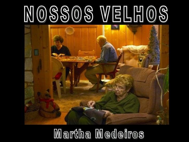 NOSSOS VELHOS Martha Medeiros