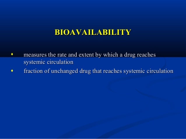 ♦  ♦  AUC is the most reliable measure of bioavailability. It is directly proportional to the total amount of unchanged dr...