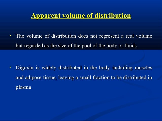 •  aVd for many drug may be much more than the actual body volume Eg : Digoxin, Imipramine and analogues  •  The drugs tha...