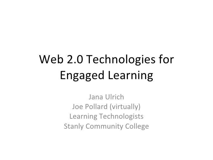 Web 2.0 Technologies for Engaged Learning Jana Ulrich Joe Pollard (virtually) Learning Technologists Stanly Community Coll...