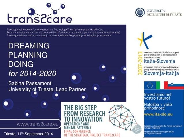 DREAMING  PLANNING  DOING  for 2014-2020  Sabina Passamonti  University of Trieste, Lead Partner  Trieste, 11th September ...